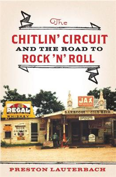 The Chitlin\' Circuit: And the Road to Rock \'n\' Roll