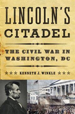 Lincoln\'s Citadel: The Civil War in Washington, DC