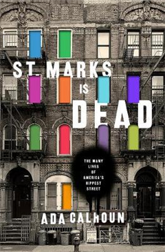 St. Marks Is Dead: The Many Lives of America\'s Hippest Street