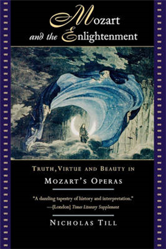 Mozart and the Enlightenment: Truth, Virtue, and Beauty in Mozart\'s Operas