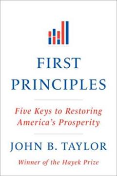 First Principles: Five Keys to Restoring America\'s Prosperity