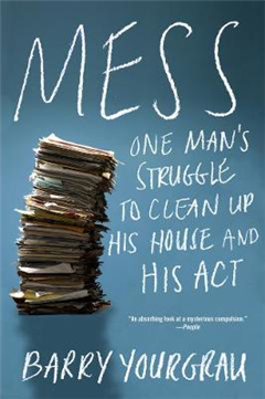 Mess: One Man\'s Struggle to Clean Up His House and His Act
