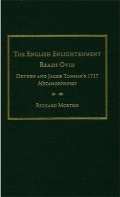 "The English Enlightenment Reads Ovid: Dryden and Jacob Tonson\'s 1717 """"Metamorphoses"