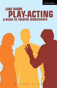 Play Acting: A Handbook of Theatre Workshops for Actors, Teachers and Directors