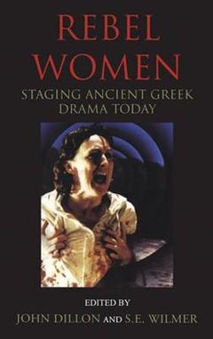 Rebel Women: Staging Ancient Greek Drama Today