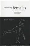 Sporting Females: Critical Issues in the History and Sociology of Women\'s Sport