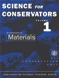 The Science for Conservators Series: Volume 1: An Introduction to Materials