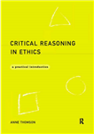 Critical Reasoning in Ethics: A Practical Introduction