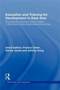 Education and Training for Development in East Asia: The Political Economy of Skill Formation in Newly Industrialised Economies