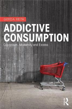 Addictive Consumption: Capitalism, Modernity and Excess