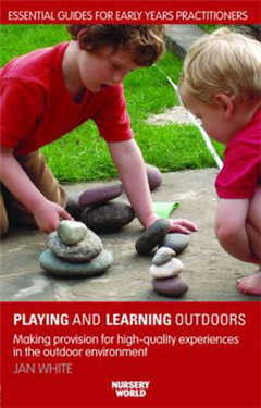 Being, Playing and Learning Outdoors: Making Provision for High Quality Experiences in the Outdoor Environment
