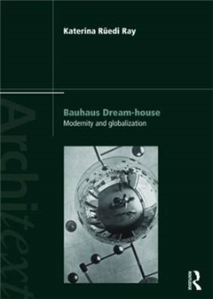 Bauhaus Dream-house: Modernity and Globalization