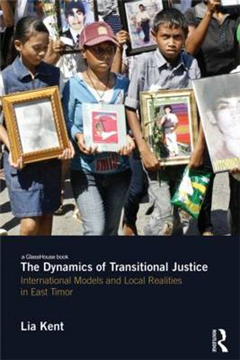 The Dynamics of Transitional Justice: International Models and Local Realities in East Timor
