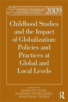 World Yearbook of Education 2009: Childhood Studies and the Impact of Globalization: Policies and Practices at Global and Local Levels
