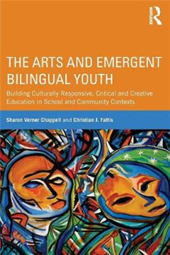 The Arts and Emergent Bilingual Youth: Building Culturally Responsive, Critical and Creative Education in School and Community Contexts