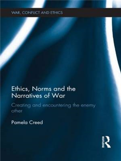 Ethics, Norms and the Narratives of War: Creating and Encountering the Enemy Other