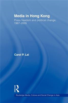 Media in Hong Kong: Press Freedom and Political Change, 1967-2005