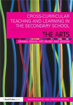 Cross-Curricular Teaching and Learning in the Secondary School... The Arts: Drama, Visual Art, Music and Design