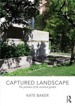 Captured Landscape: The Paradox of the Enclosed Garden
