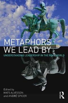 Metaphors We Lead By: Understanding Leadership in the Real World