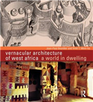 Vernacular Architecture of West Africa: A World in Dwelling