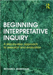 Beginning Interpretative Inquiry: A Step-by-Step Approach to Research and Evaluation