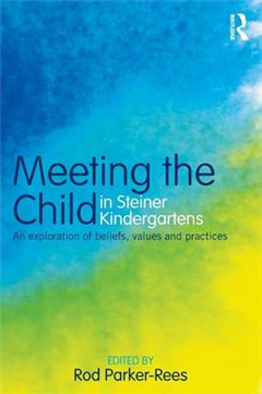 Meeting the Child in Steiner Kindergartens: An Exploration of Beliefs, Values and Practices