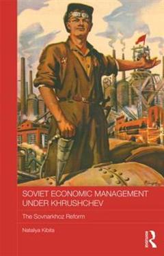 Soviet Economic Management Under Khrushchev: The Sovnarkhoz Reform