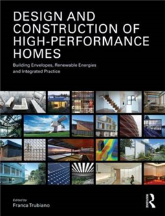 Design and Construction of High-Performance Homes: Building Envelopes, Renewable Energies and Integrated Practice