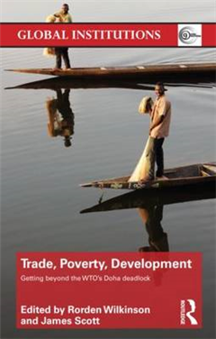 Trade, Poverty, Development: Getting Beyond the WTO\'s Doha Deadlock