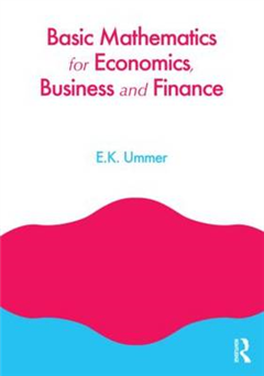 Basic Mathematics for Economics, Business and Finance