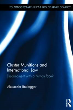 Cluster Munitions and International Law: Disarmament With a Human Face?