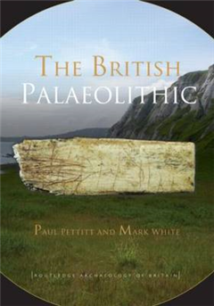 The British Palaeolithic: Human Societies at the Edge of the Pleistocene World