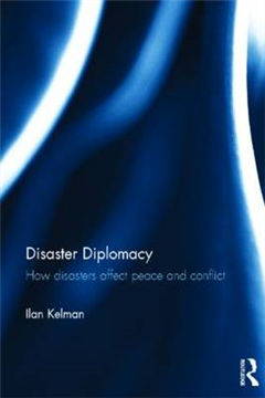 Disaster Diplomacy: How Disasters Affect Peace and Conflict