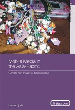 Mobile Media in the Asia-Pacific: Gender and The Art of Being Mobile