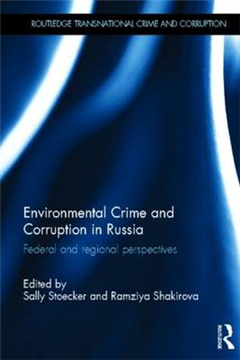 Environmental Crime and Corruption in Russia: Federal and Regional Perspectives