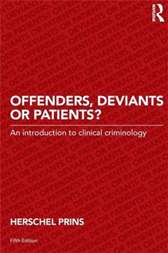 Offenders, Deviants or Patients?: An introduction to clinical criminology