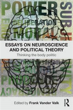 Essays on Neuroscience and Political Theory: Thinking the Body Politic