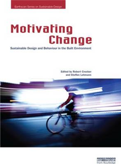 Motivating Change: Sustainable Design and Behaviour in the Built Environment