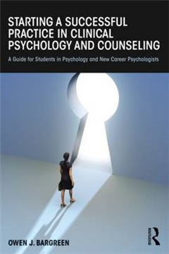 Starting a Successful Practice in Clinical Psychology and Counseling: A Guide for Students in Psychology and New Career Psychologists