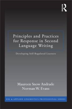 Principles and Practices for Response in Second Language Writing: Developing Self-Regulated Learners