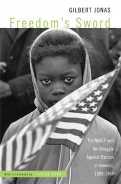 Freedom\'s Sword: The NAACP and the Struggle Against Racism in America, 1909-1969