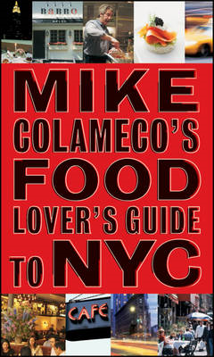 Mike Colameco\'s Food Lover\'s Guide to New York City