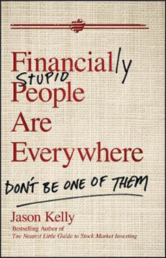 Financially Stupid People are Everywhere: Don\'t be One of Them