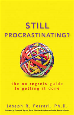 Still Procrastinating?: The No Regrets Guide to Getting it Done