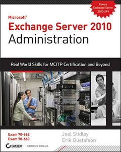 Exchange Server 2010 Administration: Real World Skills for MCITP Certification and Beyond (Exams 70-662 and 70-663)