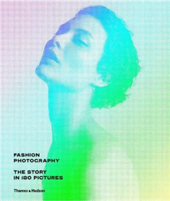 Fashion Photography: The Story in 180 Pictures