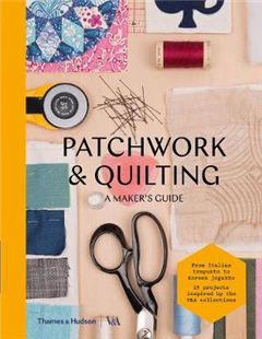 Patchwork and Quilting: A Maker\'s Guide
