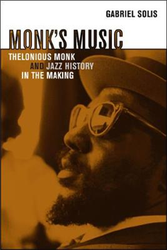 Monks Music: Thelonious Monk and Jazz History in the Making