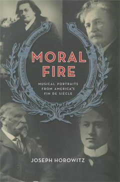 Moral Fire: Musical Portraits from America\'s Fin de Siecle